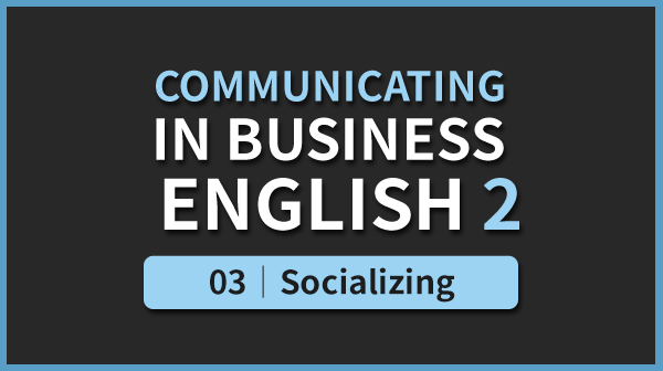 Business English 2 - 03. Socializing